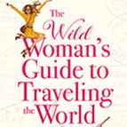 The Wild Women's Guide to Traveling the World