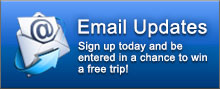 Email Updates: Sign up today and be entered in a chance to win a free trip!