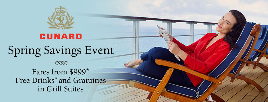 Cunard: Spring Savings Event, Fares from $999, Free Drinks and Gratuities in Grill Suites