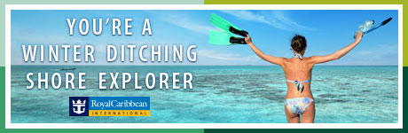 Royal Caribbean International: You're a Winter Ditching Shore Explorer